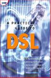 A Practical Guide to DSL : High Speed Connections for Local Loop and Network, Reynolds, Janice, 1578200601