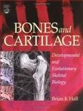 Bones and Cartilage : Developmental and Evolutionary Skeletal Biology, Hall, Brian K., 0123190606
