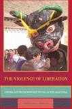 The Violence of Liberation : Gender and Tibetan Buddhist Revival in Post-Mao China, Makley, Charlene E., 0520250605