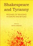 Shakespeare and Tyranny : Regimes of Reading in Europe and Beyond, Keith Gregor, 1443860603
