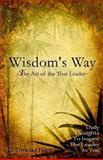 Wisdoms's Way ~ the Art of the True Leader ~, D. Trinidad Hunt, 1479360600