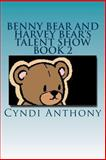 Benny Bear and Harvey Bear's Talent Show, Cyndi Anthony, 1494970600