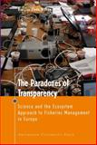 The Paradoxes of Transparency : Science and the Ecosystem Approach to Fisheries Management in Europe, Wilson, Douglas Clyde, 9089640606
