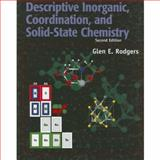 Descriptive Inorganic, Coordination, and Solid-State Chemistry, Rodgers, Glen E., 0125920601