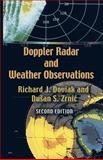 Doppler Radar and Weather Observations : Second Edition, Doviak, Richard J. and Zrnic, Dusan S., 0486450600