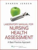 Laboratory Manual for Nursing Health Assessment : A Best Practice Approach, Jensen, Sharon, 0781780608