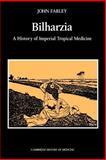 Bilharzia : A History of Imperial Tropical Medicine, Farley, John, 0521530601