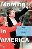 Morning in America : How Ronald Reagan Invented the 1980's, Troy, Gil, 0691130604