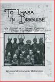 To Lhasa in Disguise : An Account of a Secret Expedition Through Mysterious Tibet, McGovern, William Montgomery, 0710310609
