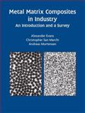 Metal Matrix Composites in Industry : An Introduction and a Survey, Evans, Alexander and San Marchi, Christopher, 1461350603