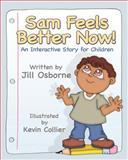 Sam Feels Better Now!, Jill Osborne, 1932690603