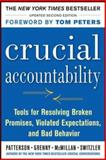 Crucial Accountability : Tools for Resolving Violated Expectations, Broken Commitments, and Bad Behavior, Patterson and Grenny, Joseph, 007183060X