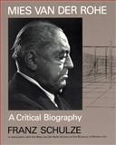 Mies Van der Rohe : A Critical Biography, Schulze, Franz, 0226740609