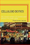 Celluloid Deities : The Visual Culture of Cinema and Politics in South India, Jacob, Preminda, 0739110608