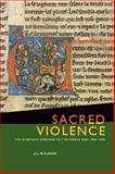 Sacred Violence : The European Crusades to the Middle East, 1096-1396, Claster, Jill N., 1442600608