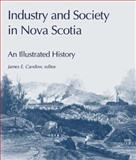 Industry and Society in Nova Scotia : An Illustrated History, , 1552660605
