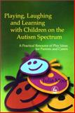 Playing, Laughing, and Learning with Children on the Autism Spectrum : A Practical Resource of Play Ideas for Parents and Carers, Moor, Julia, 1843100606