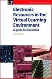 Electronic Resources in the Virtual Learning Environment : A Practical Guide for Librarians, Secker, Jane, 1843340607