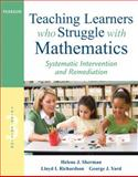 Teaching Learners Who Struggle with Mathematics : Systematic Intervention and Remediation, Sherman, Helene J. and Richardson, Lloyd I., 0132820609