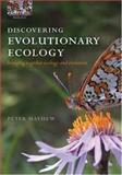 Discovering Evolutionary Ecology : Bringing Together Ecology and Evolution, Mayhew, Peter J., 0198570600