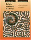 Cellular Automata Machines : A New Environment for Modeling, Toffoli, Tommaso and Margolus, Norman, 0262200600