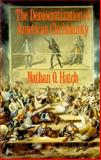The Democratization of American Christianity, Hatch, Nathan O., 0300050607