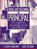 Being and Becoming a Principal : Role Conceptions of Contemporary Principals and Assistant Principals, Matthews, L. Joseph and Crow, Gary Monroe, 0321080602