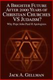 A Brighter Future After 2000 Years of Christian Churches vs. Judaism?, Jack A. Gellman, 0595010601