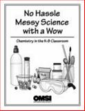No Hassle Messy Science with a Wow : Chemistry in the K-8 Classroom, Oregon Museum of Science and Industry, 0979920604
