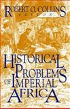 Historical Problems of Imperial Africa, Robert O. Collins, 1558760601