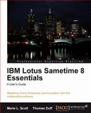 IBM Lotus Sametime 8 Essentials : Mastering Online Enterprise Communication with this collaborative software: A User's Guide, L. Scott, Marie and Duff, Thomas, 1849680604