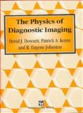 The Physics of Diagnostic Imaging, Dowsett, D. J. and Kenny, Peter A., 0412460602