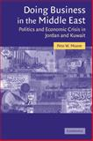 Doing Business in the Middle East : Politics and Economic Crisis in Jordan and Kuwait, Moore, Pete W., 0521120608