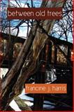 Between old Trees : Poems by francine J. Harris, harris, francine j., 0982710607