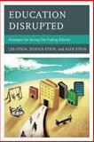 Education Disrupted : Strategies for Saving Our Failing Schools, Stein, Less and Stein, Alex, 1475800606