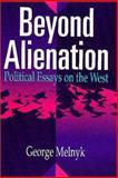 Beyond Alienation : Political Essays on the West, Melnyk, George, 155059060X