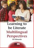 Learning to be Literate : Multilingual Perspectives, Edwards, Viv, 1847690602