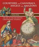 Courtiers and Cannibals, Angels and Amazons : The art of the decorative cartographic Titlepage, Shirley, Rodney, 9061940605