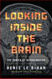 Looking Inside the Brain : The Power of Neuroimaging, Le Bihan, Denis and Fagan, Teresa Lavender, 0691160619