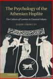 The Psychology of the Athenian Hoplite : The Culture of Combat in Classical Athens, Crowley, Jason, 1107020611