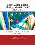 Common Core Math Made Easy, Grade 4, George Tam, 1495350614