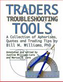 Traders Troubleshooting Tools : A Collection of Trading Aphorisms, Williams, Bill M., 098351061X