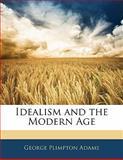 Idealism and the Modern Age, George Plimpton Adams, 1141810611