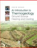 An Introduction to Thermogeology : Ground Source Heating and Cooling, Banks, David, 1405170611