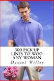 300 Pick-Up Lines to Woo Any Woman, Daniel Willey, 1495270610