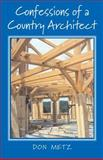 Confessions of a Country Architect, Don Metz, 1593730616