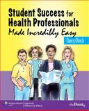 Student Success for Health Professionals Made Incredibly Easy, Springhouse Publishing Company Staff and Olrech, Nancy, 0781780616