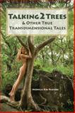 Talking2Trees : & Other True Transdimensional Tales, Paxson, Monica Rix, 0989540618