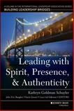 Leading with Spirit, Presence, and Authenticity : A Volume in the International Leadership Series, Building Leadership Bridges, , 1118820614