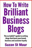 How to Write Brilliant Business Blogs, Suzan St Maur, 1500340618